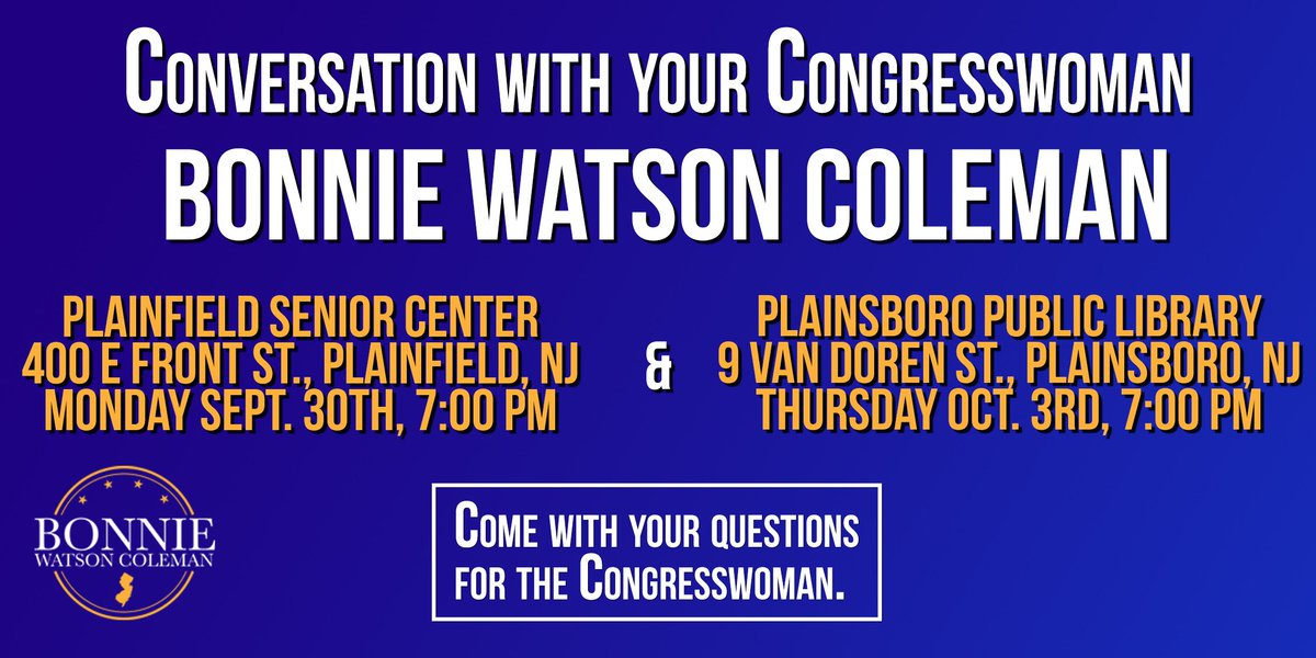 We have two Town Halls coming up in the next few weeks: at the Plainfield Senior Center on Sept 30th and the Plainsboro Public Library on Oct 3rd.