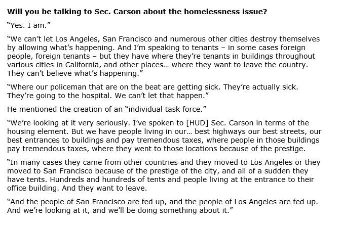 """On homelessness, Trump said he's spoken to foreign tenants who've moved to California cities for the """"prestige"""" but now want to leave because there are homeless people on the streets -- """"our best streets, our best entrances to buildings."""" https://t.co/hhWS5Dezy9"""