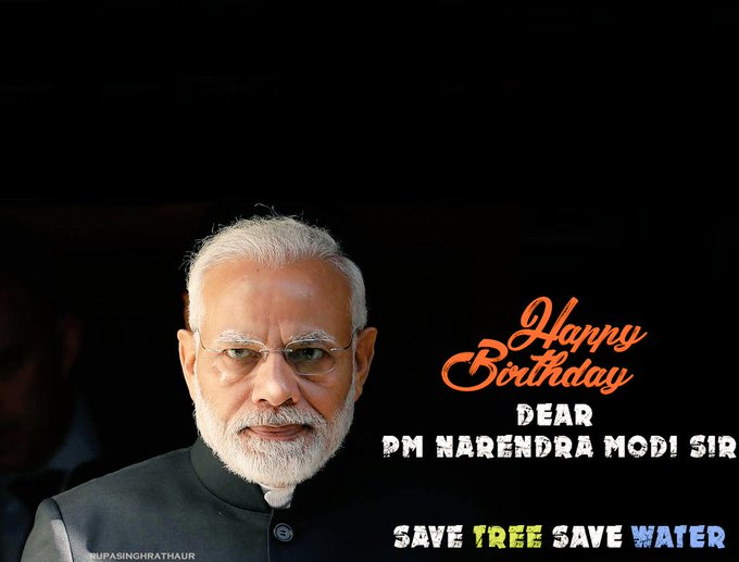 Happy Birthday Dear PM Narendra Modi Sir  I wish please give a msg again to every person save tree and save water.