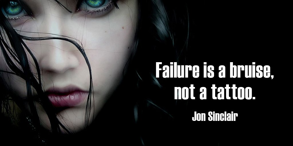 Failure is a bruise, not a tattoo. – Jon Sinclair #quote #ThursdayThoughts