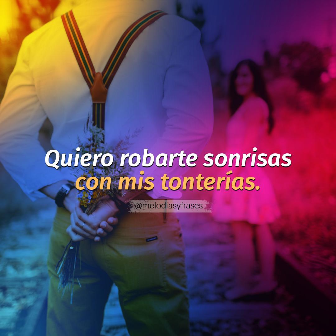 Frases De Amor Y Vida On Twitter Quiero Robarte Sonrisas