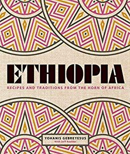 Ethiopia: Recipes and traditions from the horn of Africa by Yohanis Gebreyesus @Chef_Yohanis $1.99 Kindle Edition Buy: amzn.to/2M984fU