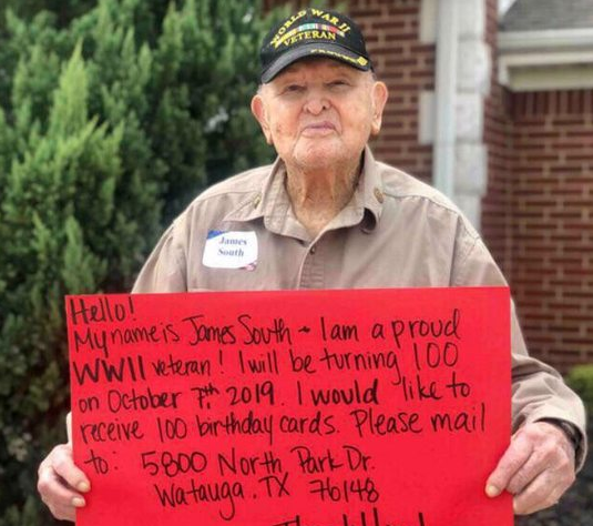 Help WW2 veteran James South have a blessed 100th birthday: James South 5800 North Park Drive Watauga, TX. 76148