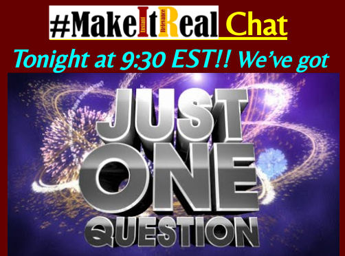 Just 1 minute until #MakeItReal kicks off with Just One Question for tonight's chat! Come join the conversation!