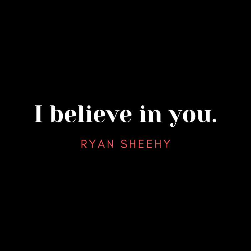 I believe in you. Now it is time that you believe in yourself. #BeTheOne