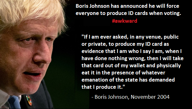 How come no UK journalists have bothered to dig this out: @BorisJohnson saying previously he'd EAT his ID if he was ever asked to produce it. He's just announced in Queen's speech that ID will have to be shown to vote. Journalists! Do. Your. Frigging. Job.  https://www. telegraph.co.uk/comment/361311 6/Ask-to-see-my-ID-card-and-Ill-eat-it.html  … <br>http://pic.twitter.com/ApY5vNCGyh