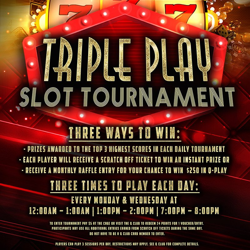 Play in the Triple Play Slot Tournament. 3 ways to win, 3 times each day, Mondays and Wednesdays.