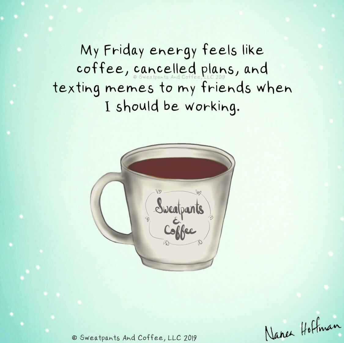 "Sweatpants & Coffee on Twitter: ""Friday energy. #coffee ... #sweatpantsCoffeeQuotes"