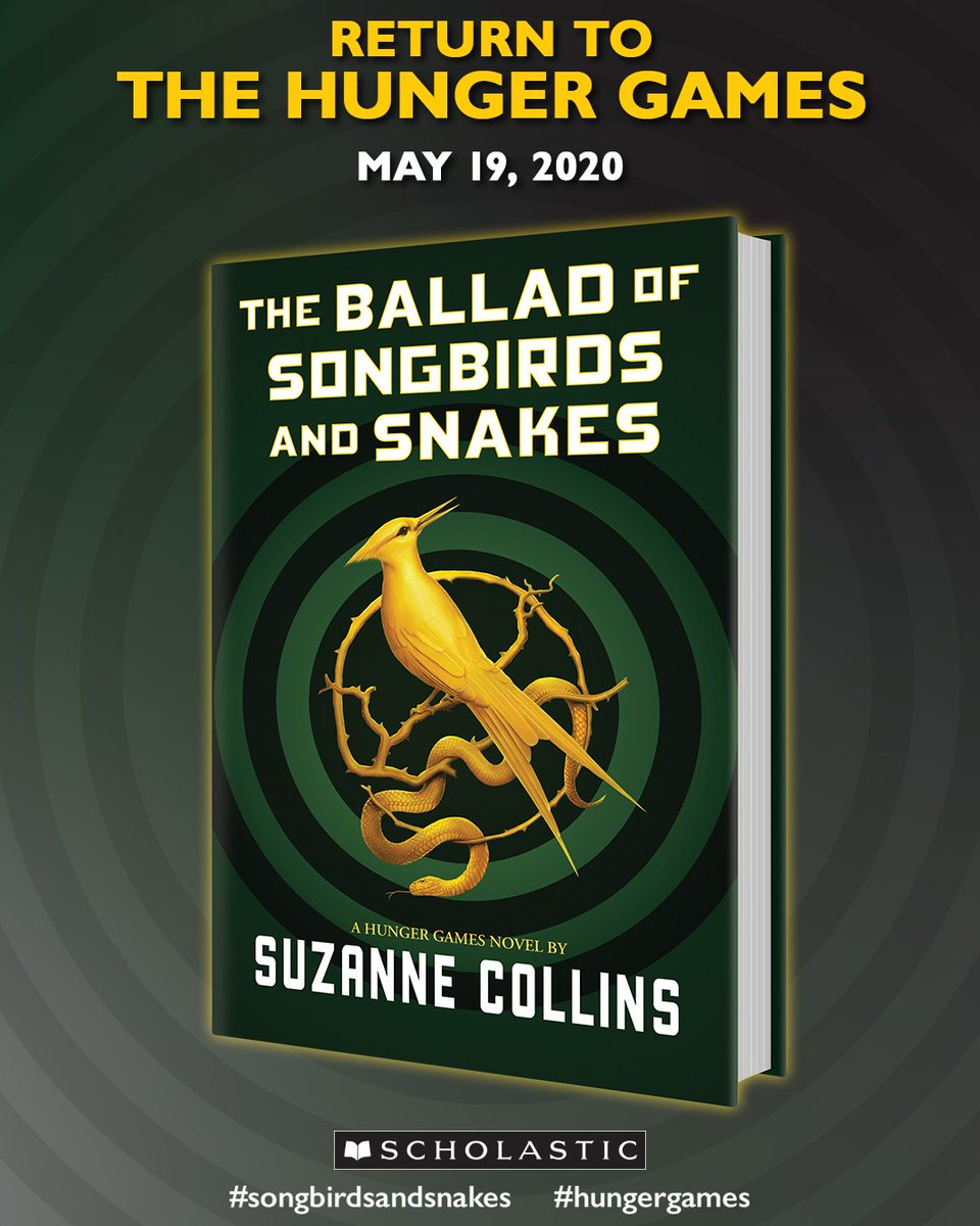 RETURN TO THE HUNGER GAMES! The Ballad of Songbirds and Snakes from Suzanne Collins will be released on May 19, 2020. #SongbirdsandSnakes #HungerGames https://t.co/YrwBaUNRSB