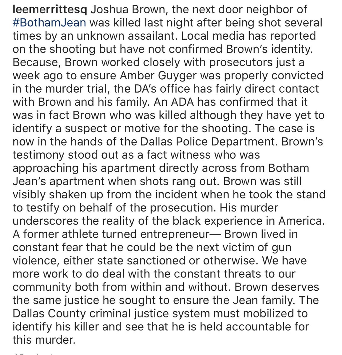 I just spoke with Joshua Browns mother. She is devastated. We all are. Joshua Brown was key witness in the murder of Botham Jean that helped put Amber Guyger away. We need answers.