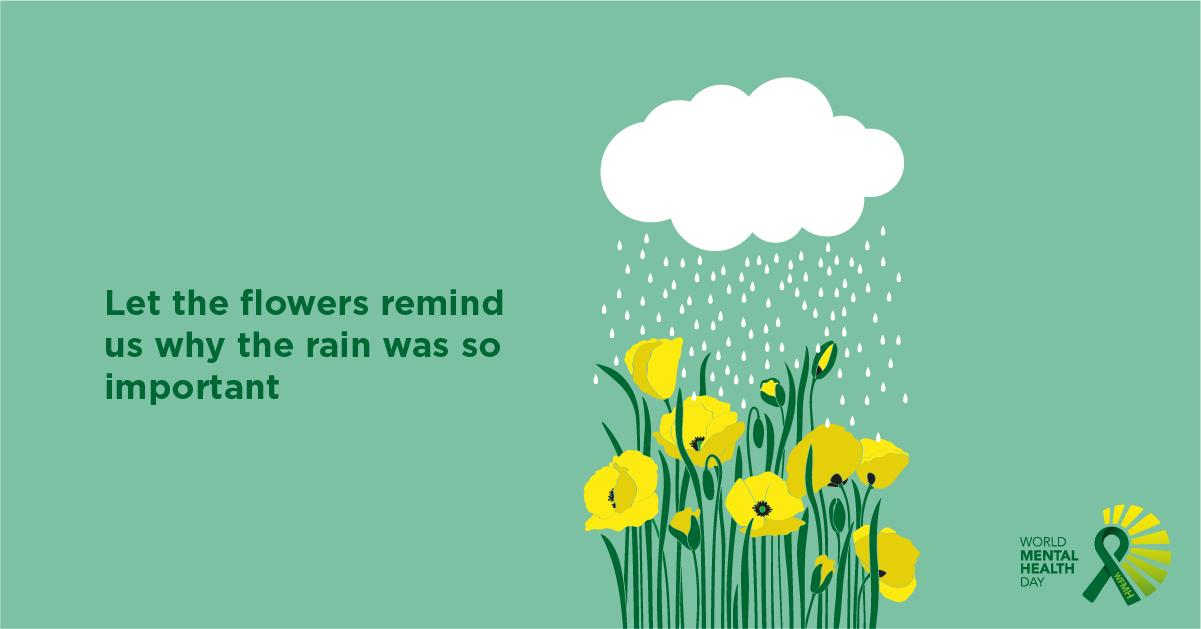 """WorldMentalHealthDay on Twitter: """"It takes both sun and rain to grow a  flower. Let this be a gentle reminder to everyone who feels stuck in a rainy  season. Feel free to retweet"""