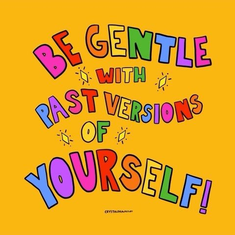We all make mistakes. Be gentle with past versions of yourself Image: @crystaldrawss