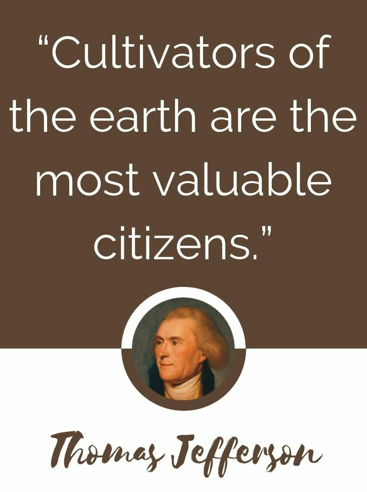 THOMAS JEFFERSON Cultivators of the Earth Are the Most Valuable Citizens.