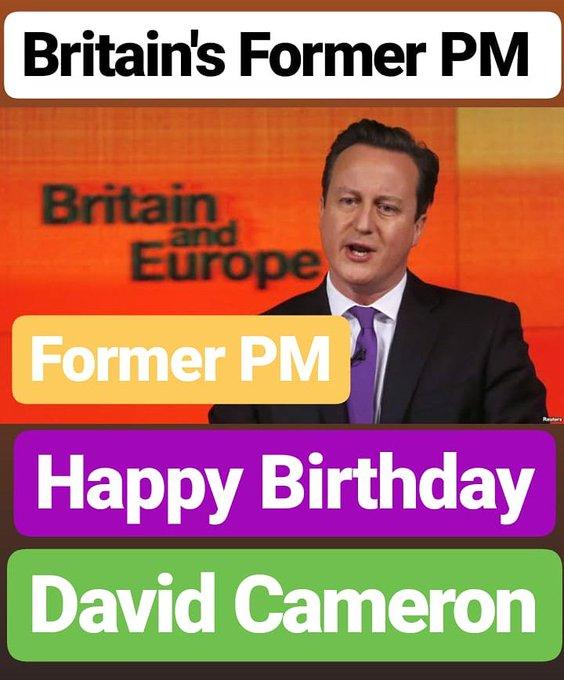 HAPPY BIRTHDAY  David Cameron FORMER PRIME MINISTER OF BRITAIN  UNITED KINGDOM
