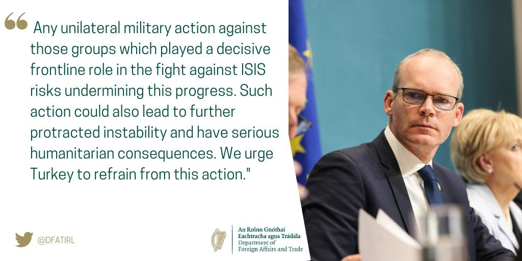 Tánaiste @simoncoveney is deeply troubled by Turkey's announcement of the launching of a military operation in north-eastern Syria and is urging Turkey to refrain from any unilateral action. Full statement available at dfa.ie/news-and-media…