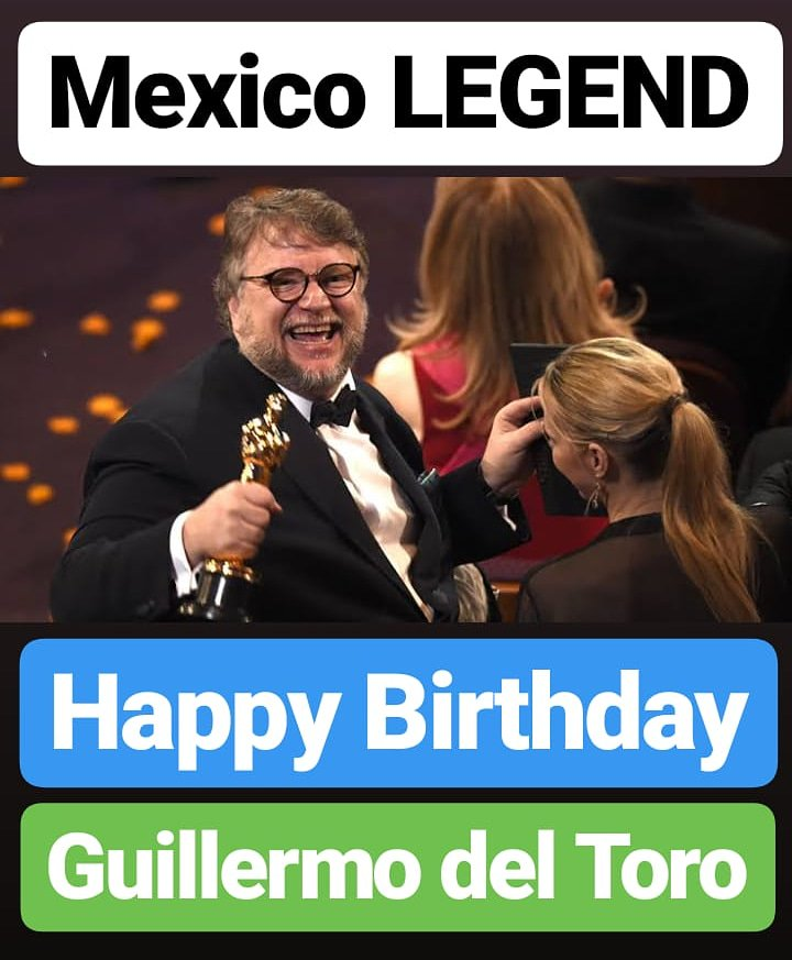 HAPPY BIRTHDAY  Guillermo del Toro MEXICO LEGEND  WORLD FAMOUS DIRECTOR