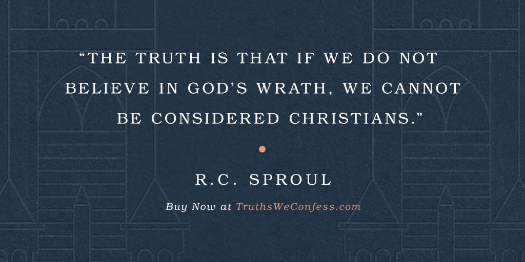 """The truth is that if we do not believe in God's wrath, we cannot be considered Christians."" —@RCSproul  Order Your Copy of Truths We Confess by @RCSproul at http://TruthsWeConfess.com"
