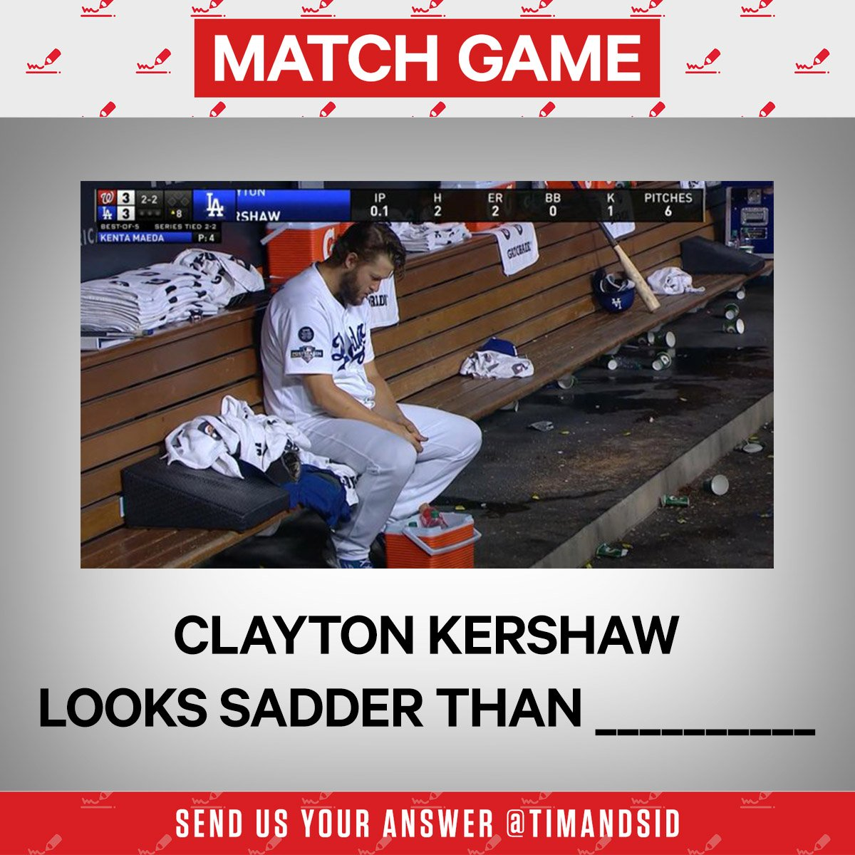 """🚨 MATCH GAME TIME! 🚨    """"Clayton Kershaw looks sadder than _______""""  Send your responses using the hashtags #MatchGame and #TimAndSid to follow along. ✍️👇"""