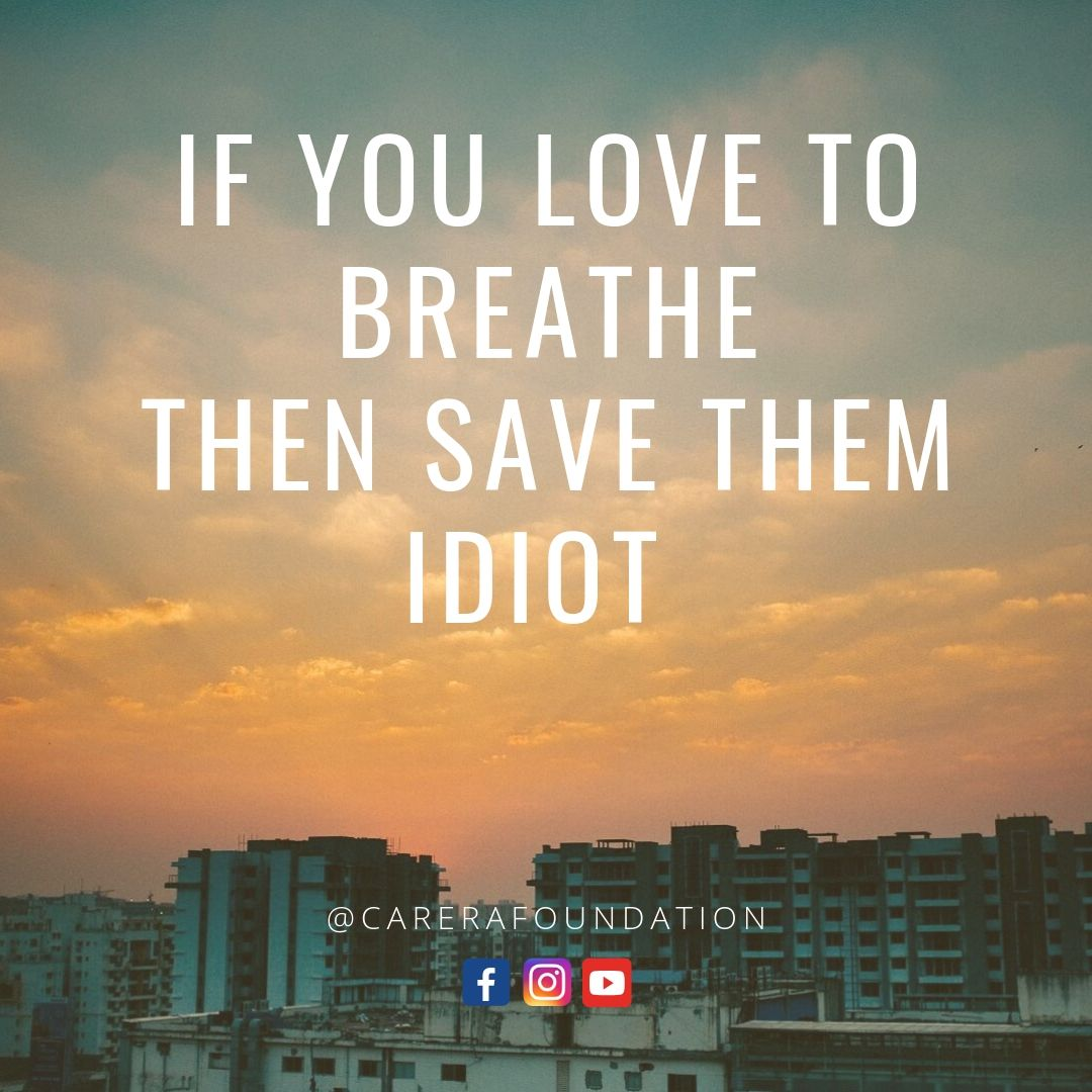 If you love to Breath, Then save them Idiot #carerafoundation #quotesdaily <br>http://pic.twitter.com/rvpUkttEe0