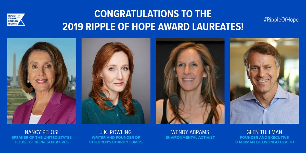 """""""Each time a person stands up for an ideal, they send forth a tiny ripple of hope."""" We're pleased to celebrate our 2019 #RippleofHope Laureates @jk_rowling, @SpeakerPelosi, environmentalist Wendy Abrams and @Livongo Founder @GlenTullman. bit.ly/2FXTpVb"""
