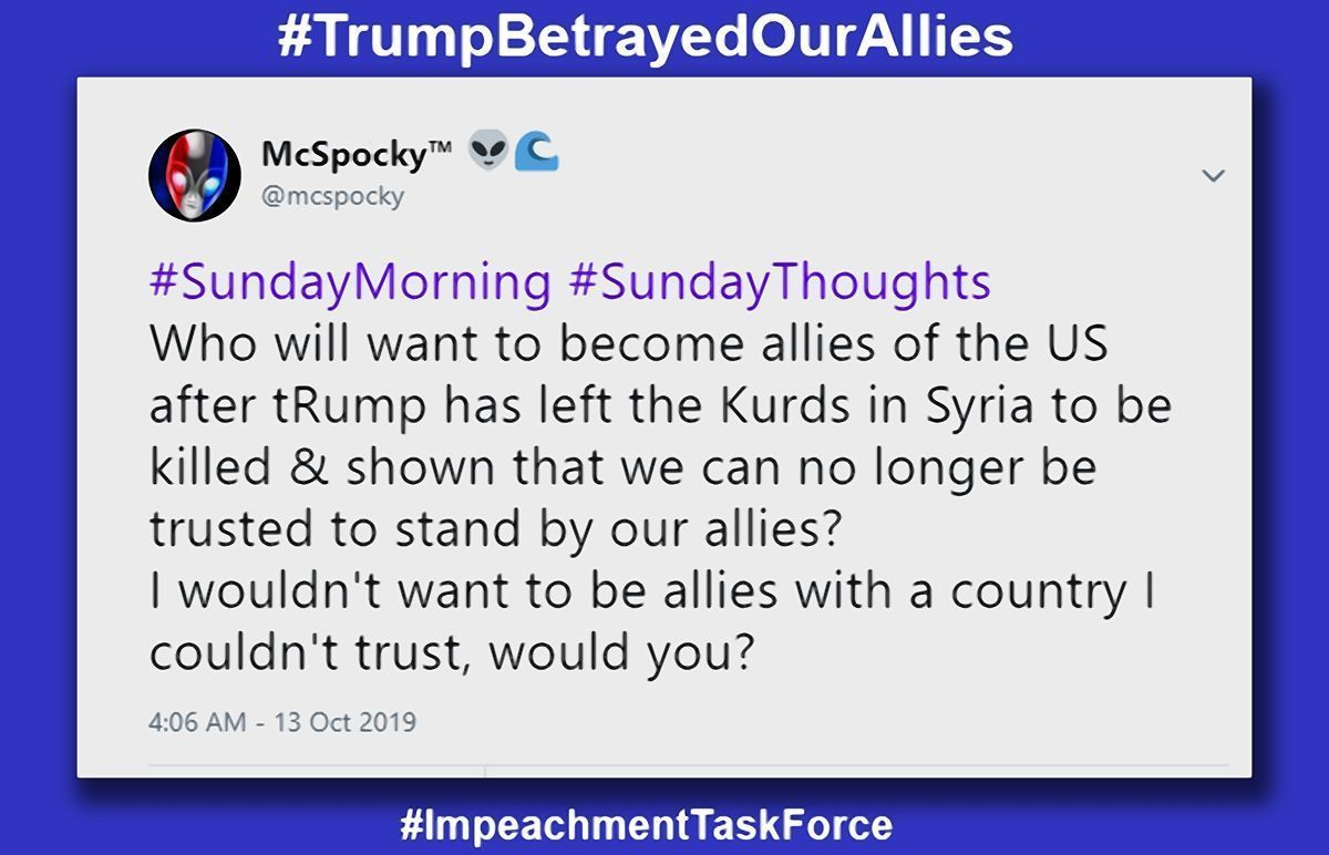 Who will want to become allies of the US after tRump betrayed the Kurds? #TrumpBetrayedOurAllies #ImpeachmentTaskForce