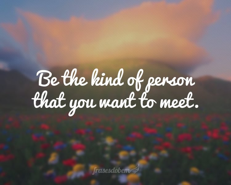 Monday Friendly Reminder...Be the kind of person that you want to meet 🙌 #MondayMotivation