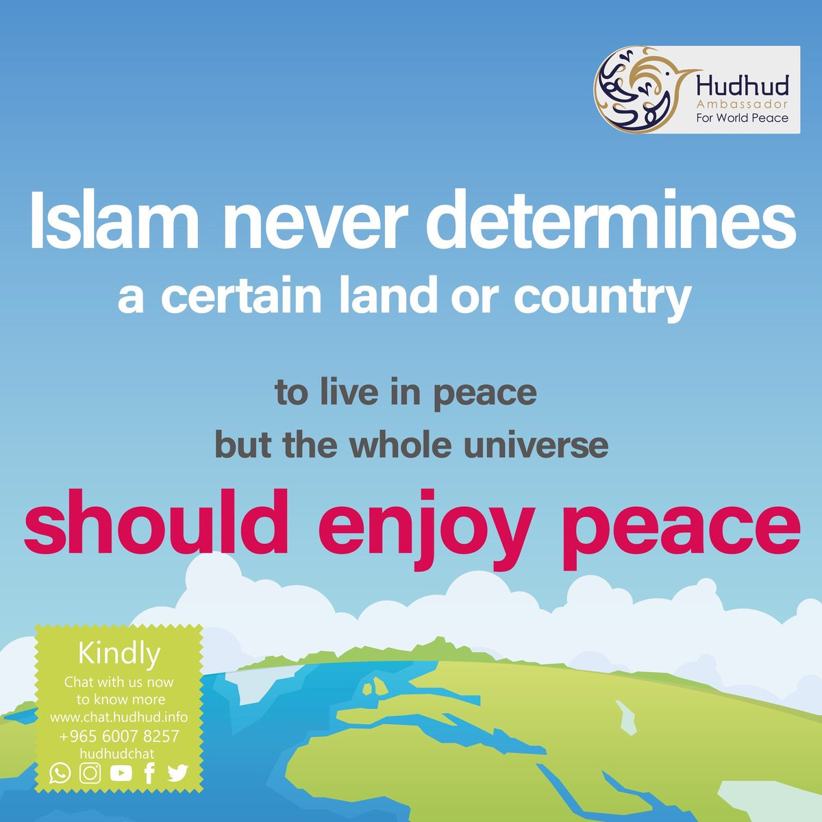 #Islam never determines a certain land or #country to #live in #peace; but the whole #universe should enjoy peace.  Chat with us now to know more:  http:// chat.hudhud.info      #IslamIsPeace #Hudhudchat #MondayMotivation #BC #aircanada<br>http://pic.twitter.com/0XRqX3SE70