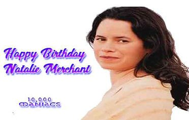 Happy Birthday to musician and songwriter Natalie Merchant born on October 26, 1963