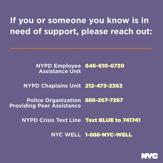 Graphic reading, if you or someone you know is in need of support please reach out. NYPD Employee Assistance Unit 646-610-6730, NYPD Chaplains Unit 212-473-2363, Police Organization Providing Peer Assistance 888-267-7267, NYPD Crisis Text Line Text BLUE to 741741 or NYC Well 1-888-NYC-WELL.