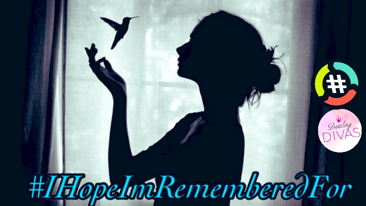 Let's Play: #IHopeImRememberedFor  With Yours Truly @girl_ghosted @Sunbeams5_Cathy and  @GetChaLifeYet   Part of @HashtagRoundup 🎈