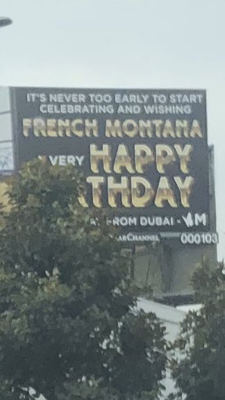 There s a billboard on Beverly wishing French Montana a happy early birthday from Dubai.