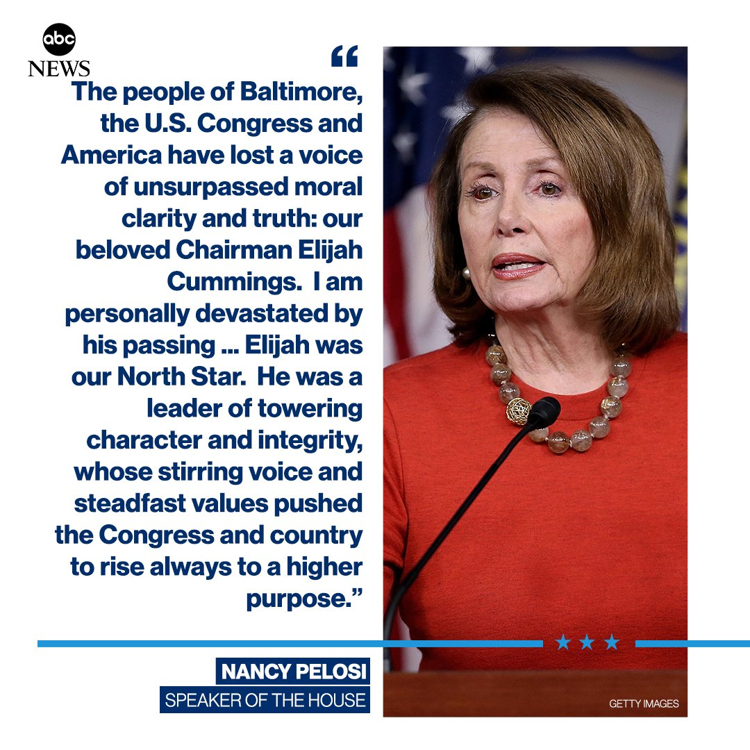 """Speaker Nancy Pelosi on the passing of Rep. Elijah Cummings: Elijah was our North Star.  He was a leader of towering character and integrity, whose stirring voice and steadfast values pushed the Congress and country to rise always to a higher purpose.""""  https://abcn.ws/2J0ir5b"""