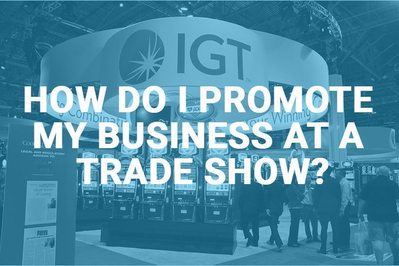 How Do I Promote My Business at a Trade Show?
