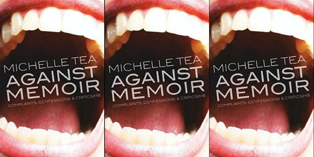 Against Memoir: Complaints, Confessions & Criticisms by Michelle Tea US: https://amzn.to/2NzdnIk  UK: https://amzn.to/2MubhrR  #Books #Essays