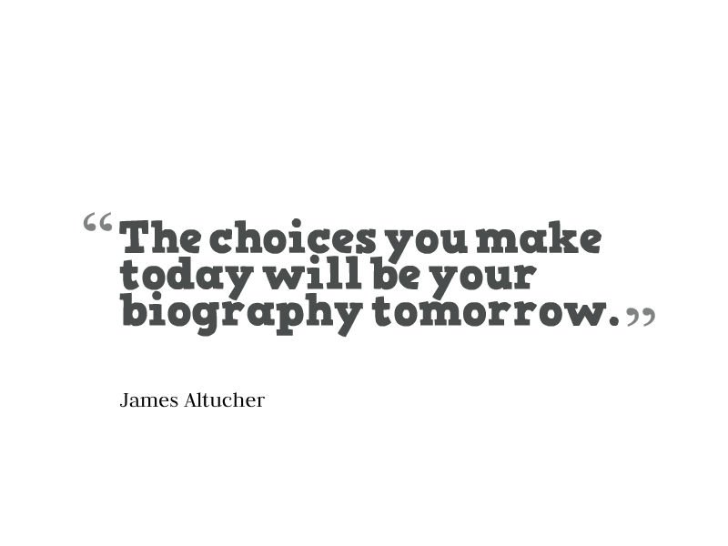 The choices you make today will be your biography tomorrow. - James Altucher  #quote #wednesdaywisdomhttps://reinventimpossible.com #