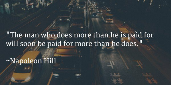The man who does more than he is paid for... ~Napoleon Hill #leadership #ThinkBIGSundayWithMarsha