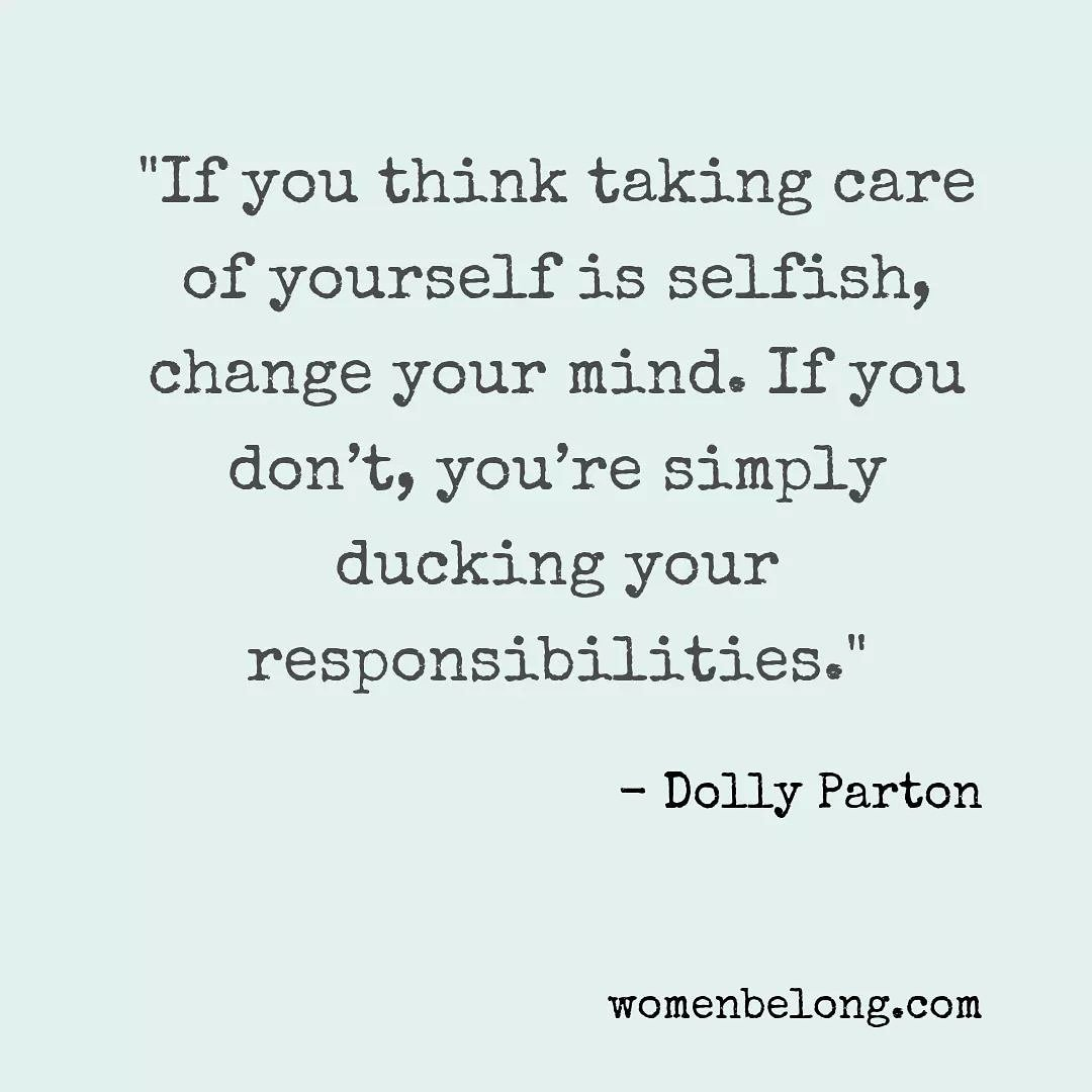 """If you think taking care of yourself is selfish, change your mind. If you don't, you're simply ducking your responsibilities."" - Dolly Parton #womenbelong #monthofresponsibility #dollypartonquote #responsibilitypic.twitter.com/PJkDMuCE09"