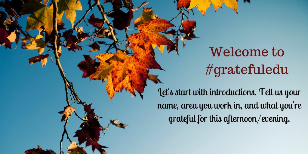 Welcome to #gratefuledu. We'll start with introductions to kick off our 30min together.
