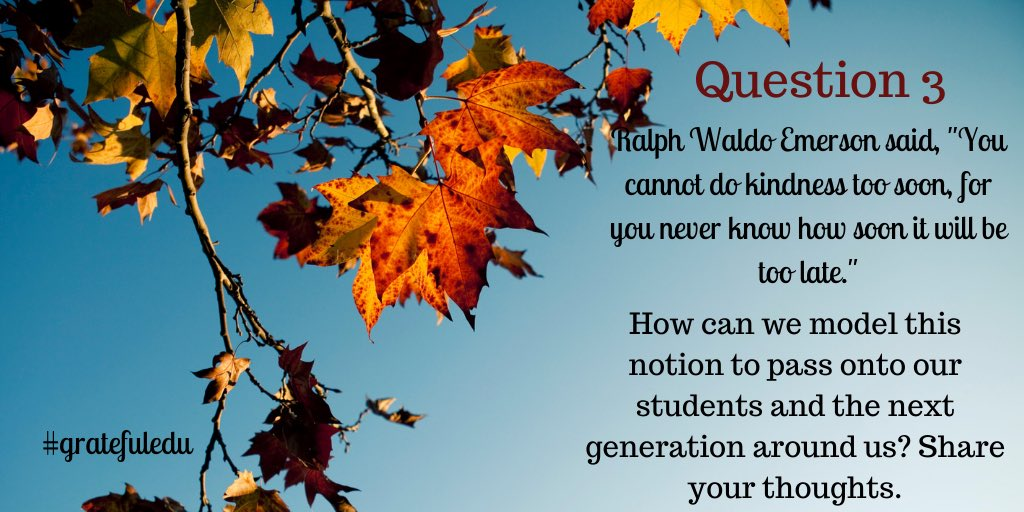 Question 3: How can we Model this notion to pass onto our students & the next generation around us? #gratefuledu