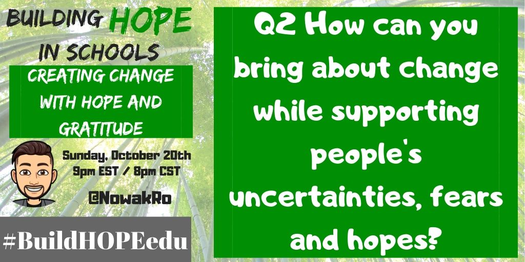 Q2 How can you bring about change while supporting people's uncertainties, fears and hopes? #BuildHOPEedu