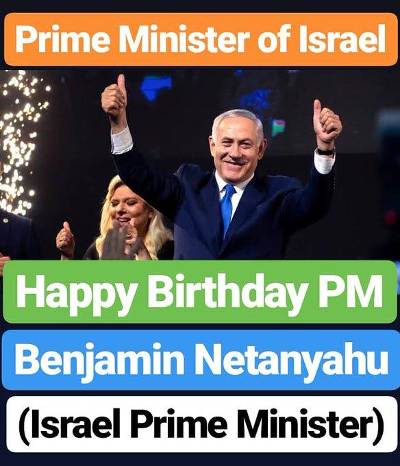 HAPPY BIRTHDAY  Benjamin Netanyahu PRIME MINISTER OF ISRAEL