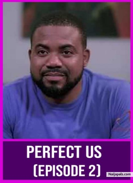 Watch Nollywood Movie: Perfect Us (Episode 2) naijapals.com/nigerian-movie…