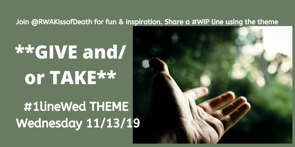 GIVE and TAKE. GIVE as good as you get. TAKE what's yours. GIVE or TAKE a few minutes. Use the words or the idea and share a line from your #WIP for #1lineWed on Wednesday 11/13/19. Pls RT #amwriting #WritingCommunity #NaNoWriMoInspiration #writingprompt