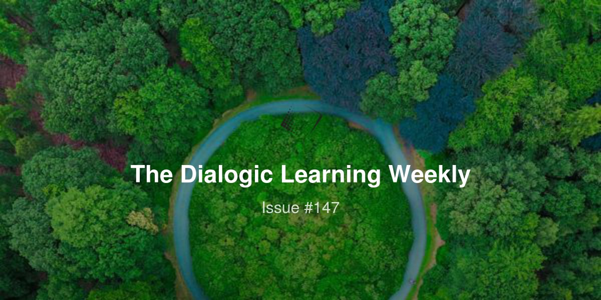 Issue 147 - The Dialogic Learning Weekly Newsletter ed.gr/bx8rg