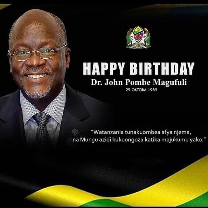 Happy birthday to you Dr. John Pombe Mangufuli God bless you Papa from Kenya to Tanzania