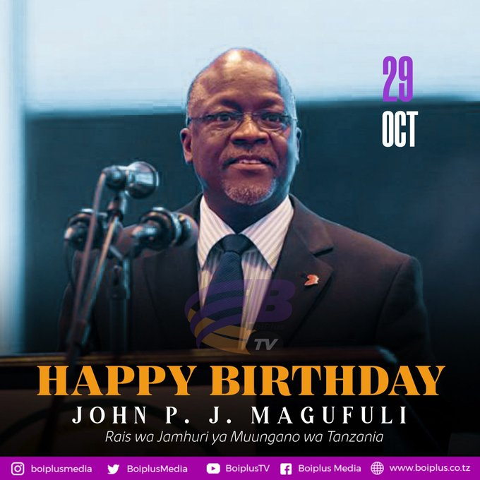 Happy Birthday Mr. President Dr. John J.P. Magufuli