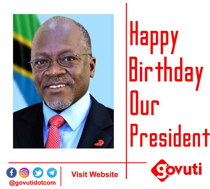 Happy Birthday Our President. Dr John Pombe Magufuli.