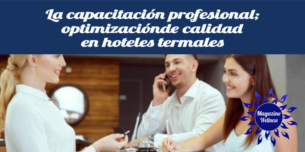 La #capacitación #profesional; #optimizaciónde calidad en #hoteles #termales https://hubs.ly/H0lzQ8B0 #turismotermal #termas