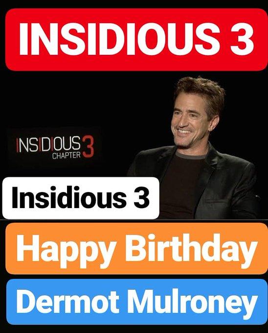 Happy Birthday  Dermot Mulroney INSIDIOUS 3 Actor