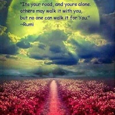 Its Your Road, And Yours Alone, Others May Walk It with You, But No One Can Walk It For You. ~ Rumi #Mindfulness #weekendwisdom #inspiringquotes #SundayMotivation #JoyTrain #FamilyTrain #RainKindness #ThinkBIGSundayWithMarsha